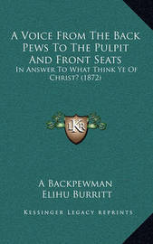 A Voice from the Back Pews to the Pulpit and Front Seats: In Answer to What Think Ye of Christ? (1872) by A Backpewman