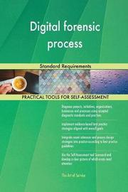 Digital Forensic Process Standard Requirements by Gerardus Blokdyk