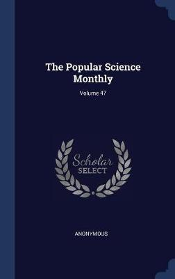 The Popular Science Monthly; Volume 47 by * Anonymous
