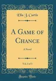 A Game of Chance, Vol. 3 of 3 by Ella J Curtis image