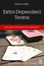 Extra-Dependent Teams by David Kesby