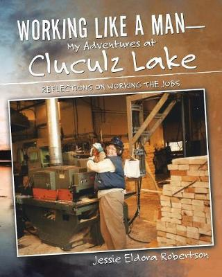 Working Like a Man-My Adventures at Cluculz Lake by Jessie Eldora Robertson image