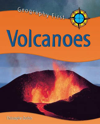 Geography First: Volcanoes by Chris Durbin