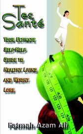 Tes Sante: Your Ultimate Self-Help Guide to Weight Loss and Healthy Living by Fatmah , Azam Ali image