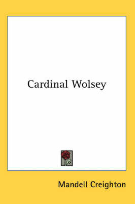 Cardinal Wolsey by Mandell Creighton image