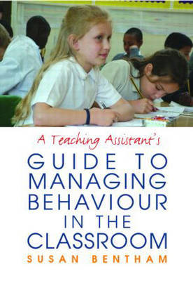 A Teaching Assistant's Guide to Managing Behaviour in the Classroom by Susan Bentham image