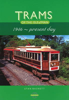 Trams of the Isle of Man: 1946-Present Day by Stan Basnett