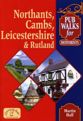 Pub Walks for Motorists: Northamptonshire, Cambridgeshire, Leicestershire and Rutland by Martin Hall