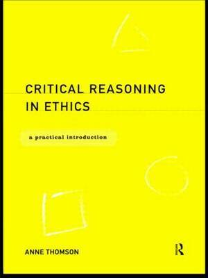 Critical Reasoning in Ethics by Anne Thomson image