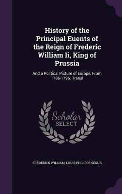 History of the Principal Euents of the Reign of Frederic William II, King of Prussia by Frederick William image