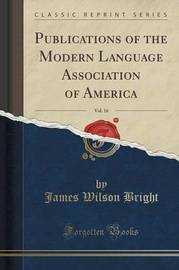 Publications of the Modern Language Association of America, Vol. 16 (Classic Reprint) by James Wilson Bright