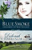 Blue Smoke (Children of War Book #3) by Deborah Challinor