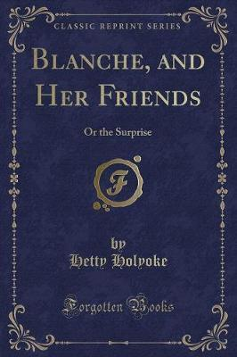 Blanche, and Her Friends by Hetty Holyoke
