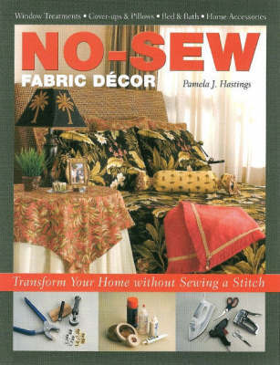 No-sew Fabric Decor by Pamela J. Hastings