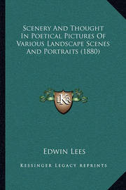 Scenery and Thought in Poetical Pictures of Various Landscape Scenes and Portraits (1880) by Edwin Lees
