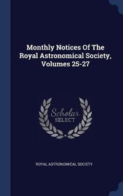 Monthly Notices of the Royal Astronomical Society, Volumes 25-27 by Royal Astronomical Society image