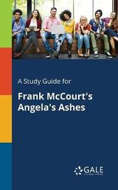A Study Guide for Frank McCourt's Angela's Ashes by Cengage Learning Gale