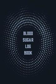 Blood Sugar Log Book by Anny Watts