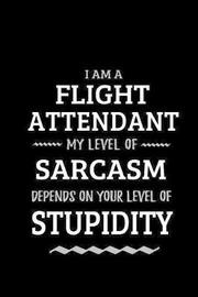 Flight Attendant - My Level of Sarcasm Depends On Your Level of Stupidity by Workplace Wonders