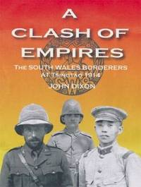 Clash of Empires, A - The South Wales Borderers at Tsingtao, 1914 by John Dixon