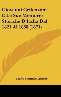 Giovanni Grilenzoni E Le Sue Memorie Storiche D'Italia Dal 1821 Al 1868 (1871) by Mario Sammito Aldisio image