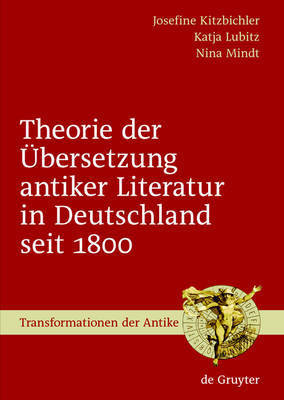The Theory of the Translation of Ancient Literature in Germany Since 1800 by Josefine Kitzbichler