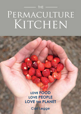 The Permaculture Kitchen by Carl Legge