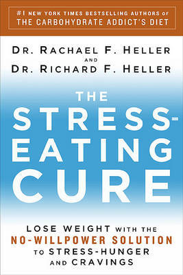 The Stress-Eating Cure: Lose Weight with the No-Willpower Solution to Stress-Hunger and Cravings by Dr Rachael F Heller image