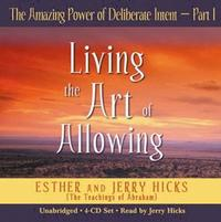 The Amazing Power of Deliberate Intent: Pt. 1 by Esther Hicks