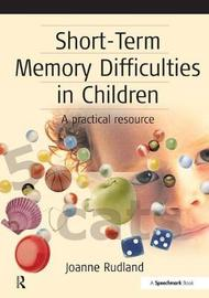 Short-Term Memory Difficulties in Children by Joanne Rudland