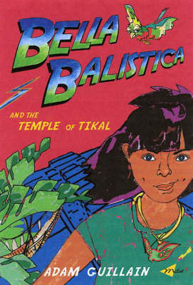 Bella Balistica And The Temple Of Tikal by Adam Guillain