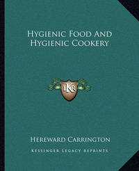Hygienic Food and Hygienic Cookery by Hereward Carrington