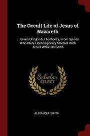 The Occult Life of Jesus of Nazareth by Alexander Smyth image