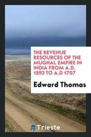 The Revenue Resources of the Mughal Empire in India from A.D. 1593 to A.D 1707 by Edward Thomas
