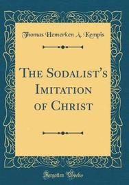 The Sodalist's Imitation of Christ (Classic Reprint) by Thomas Hemerken a Kempis image