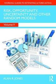 Risk, Opportunity, Uncertainty and Other Random Models by Alan Jones