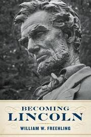 Becoming Lincoln by William W Freehling