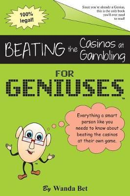 Beating the Casinos at Gambling for Geniuses by Just for Geniuses
