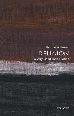 Religion: A Very Short Introduction by Thomas A Tweed