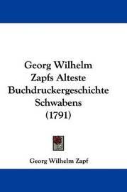 Georg Wilhelm Zapfs Alteste Buchdruckergeschichte Schwabens (1791) by Georg Wilhelm Zapf