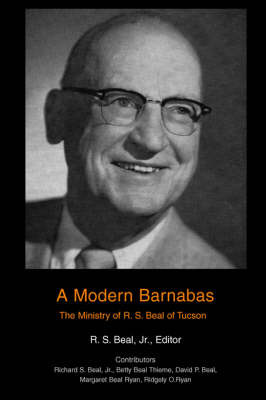 A Modern Barnabas: The Ministry of R. S. Beal of Tucson by R S Beal, Jr image