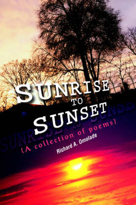 Sunrise to Sunset: (A Collection of Poems) by Richard A. Omolade image