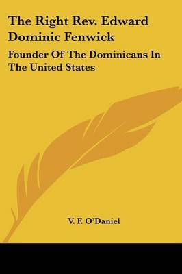 The Right Rev. Edward Dominic Fenwick: Founder Of The Dominicans In The United States by V. F. O'Daniel image