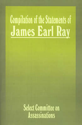 Compilation of the Statements of James Earl Ray: Staff Report by House Select Committee on Assassinations