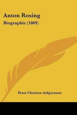Anton Rosing: Biographie (1869) by Peter Christen Asbjornsen