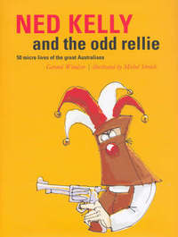 Ned Kelly and the Odd Rellie: Fifty Micro Lives of the Great Australians by Gerard Windsor image