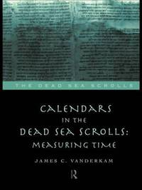 Calendars in the Dead Sea Scrolls by James C VanderKam image