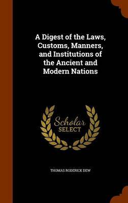 A Digest of the Laws, Customs, Manners, and Institutions of the Ancient and Modern Nations by Thomas Roderick Dew image