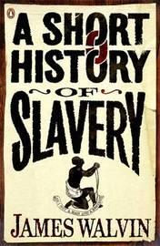 A Short History of Slavery by James Walvin image