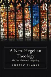 A Neo-Hegelian Theology by Andrew Shanks image